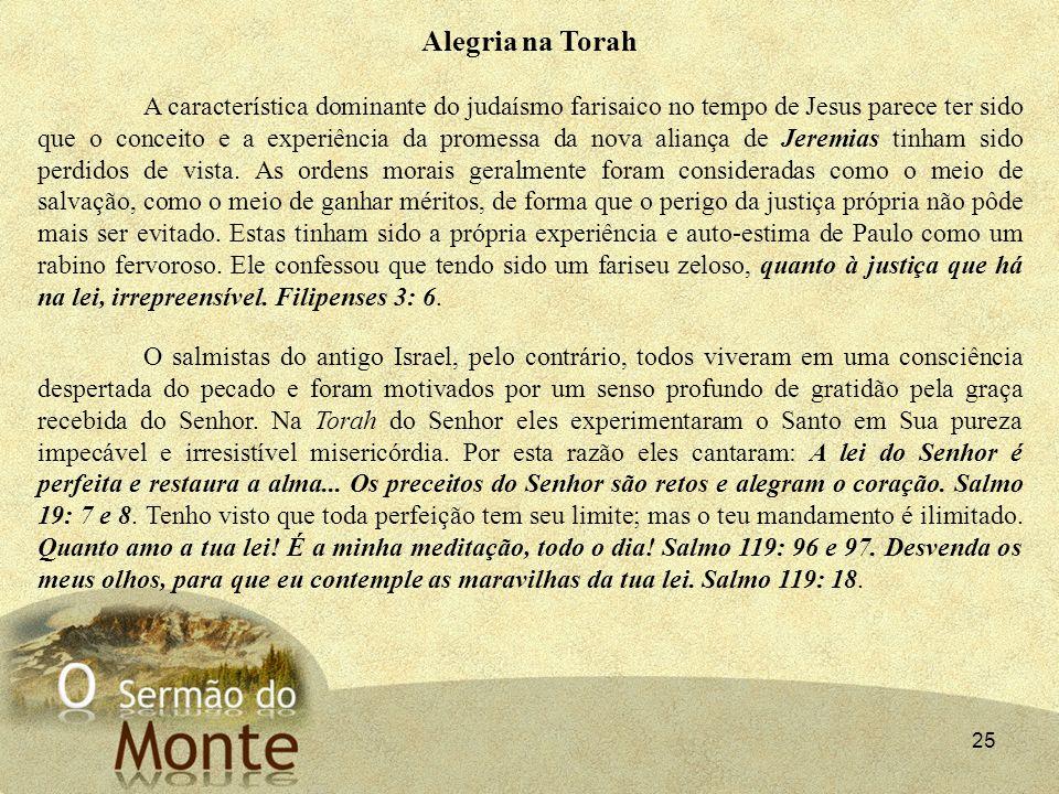 25 Alegria na Torah A característica dominante do judaísmo farisaico no tempo de Jesus parece ter sido que o conceito e a experiência da promessa da n