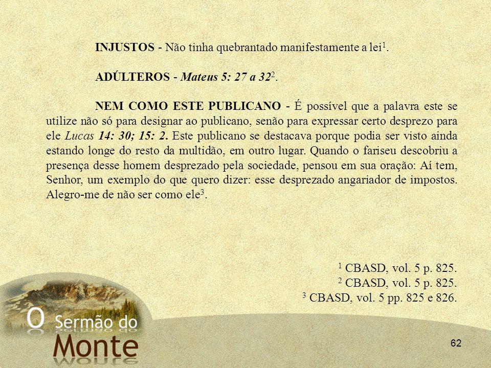62 INJUSTOS - Não tinha quebrantado manifestamente a lei 1. ADÚLTEROS - Mateus 5: 27 a 32 2. NEM COMO ESTE PUBLICANO - É possível que a palavra este s