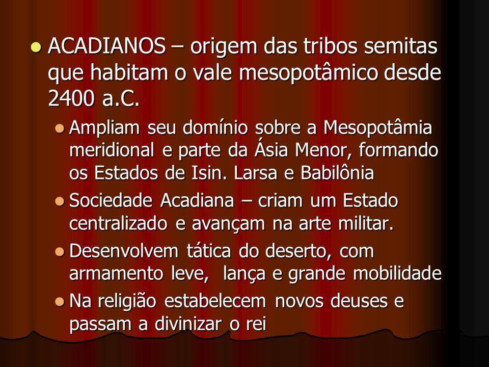 ACADIANOS – origem das tribos semitas que habitam o vale mesopotâmico desde 2400 a.C. ACADIANOS – origem das tribos semitas que habitam o vale mesopot