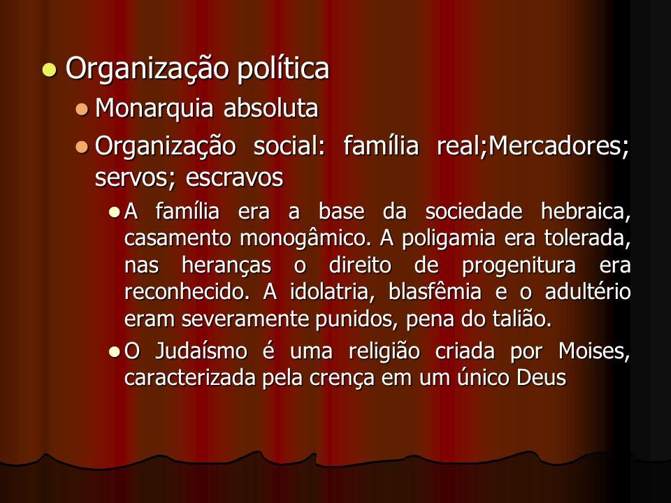 Organização política Organização política Monarquia absoluta Monarquia absoluta Organização social: família real;Mercadores; servos; escravos Organiza