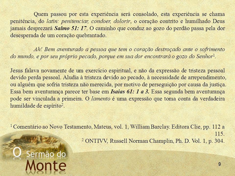 9 Quem passou por esta experiência será consolado, esta experiência se chama penitência, do latin: penitenciar, condoer, dolorir, o coração contrito e