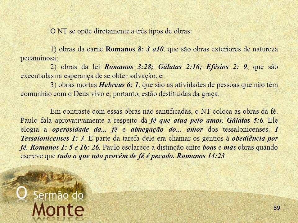 59 O NT se opõe diretamente a três tipos de obras: 1) obras da carne Romanos 8: 3 a10, que são obras exteriores de natureza pecaminosa; 2) obras da l