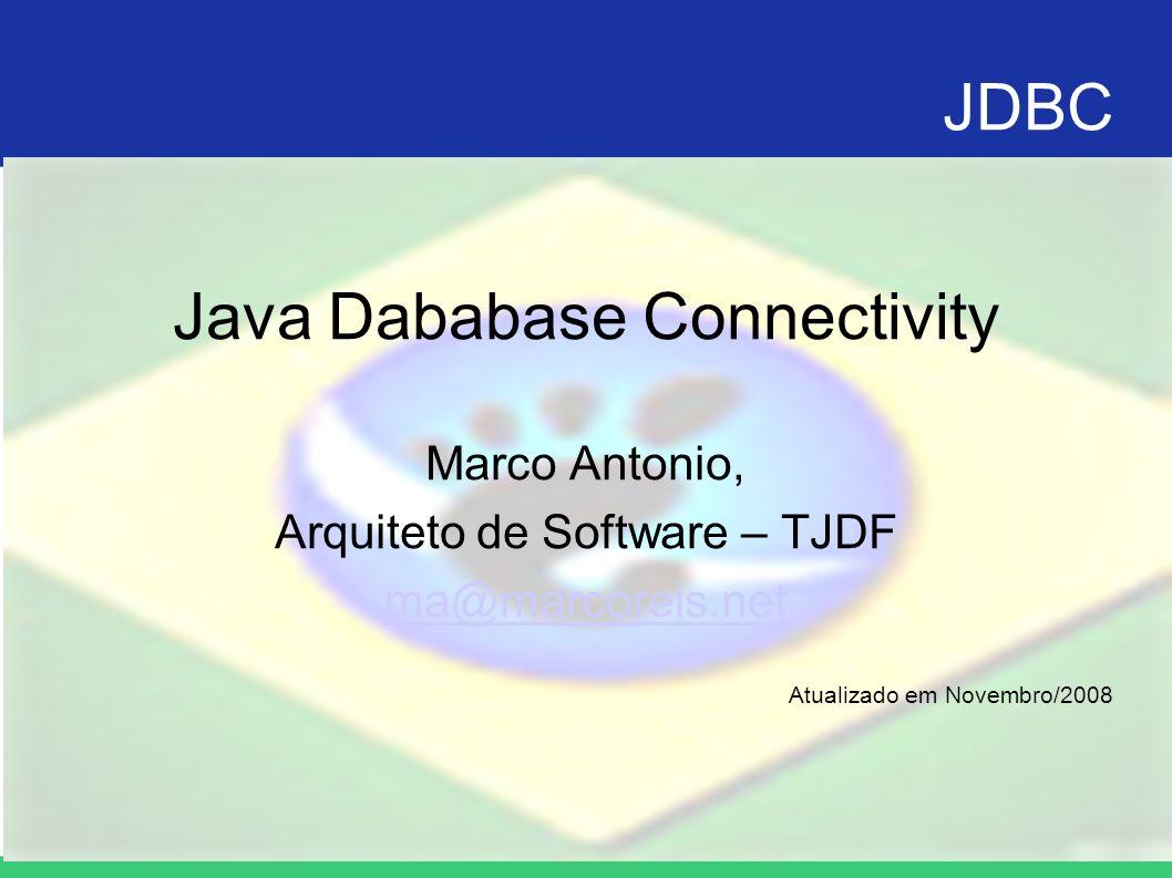 JDBC Java Dababase Connectivity Marco Antonio, Arquiteto de Software – TJDF ma@marcoreis.net Atualizado em Novembro/2008