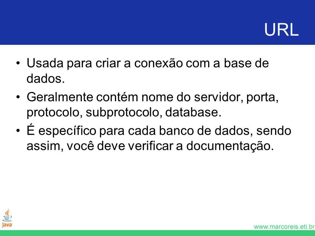 URL Usada para criar a conexão com a base de dados. Geralmente contém nome do servidor, porta, protocolo, subprotocolo, database. É específico para ca