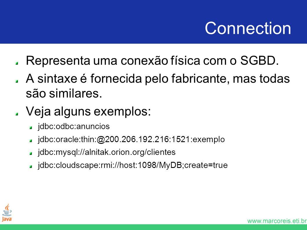 Connection Representa uma conexão física com o SGBD. A sintaxe é fornecida pelo fabricante, mas todas são similares. Veja alguns exemplos: jdbc:odbc:a