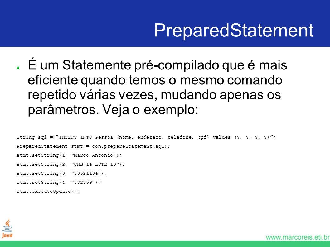 PreparedStatement É um Statemente pré-compilado que é mais eficiente quando temos o mesmo comando repetido várias vezes, mudando apenas os parâmetros.