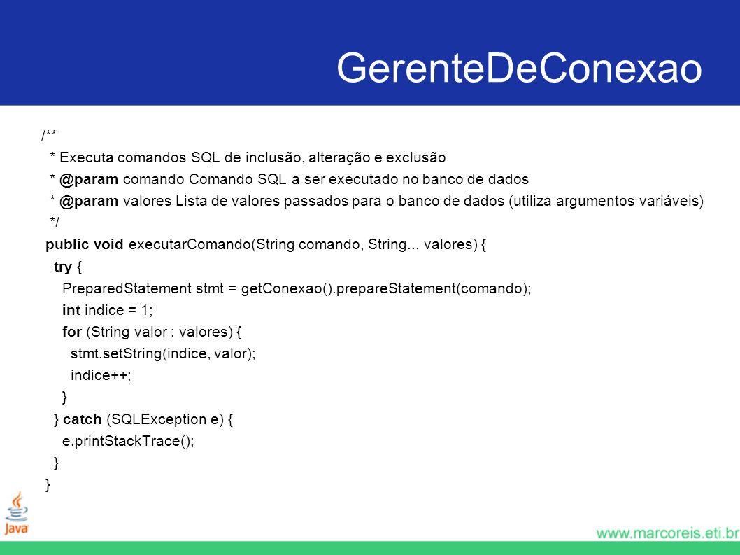 GerenteDeConexao /** * Executa comandos SQL de inclusão, alteração e exclusão * @param comando Comando SQL a ser executado no banco de dados * @param