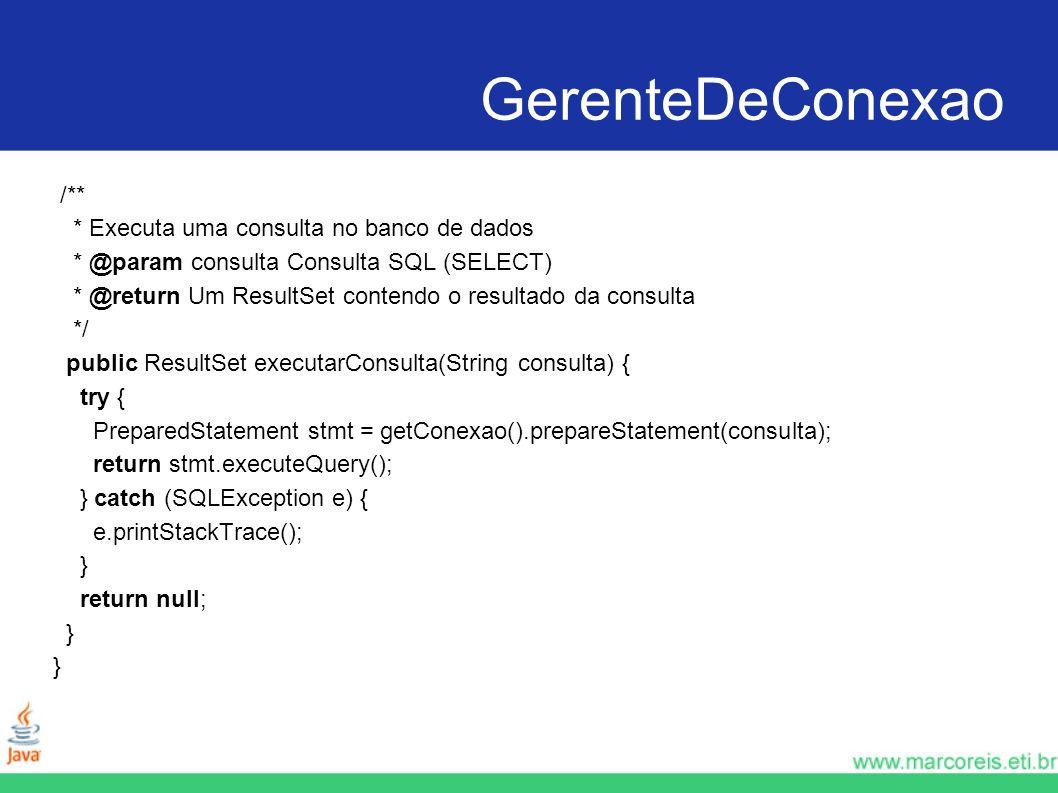 GerenteDeConexao /** * Executa uma consulta no banco de dados * @param consulta Consulta SQL (SELECT) * @return Um ResultSet contendo o resultado da c