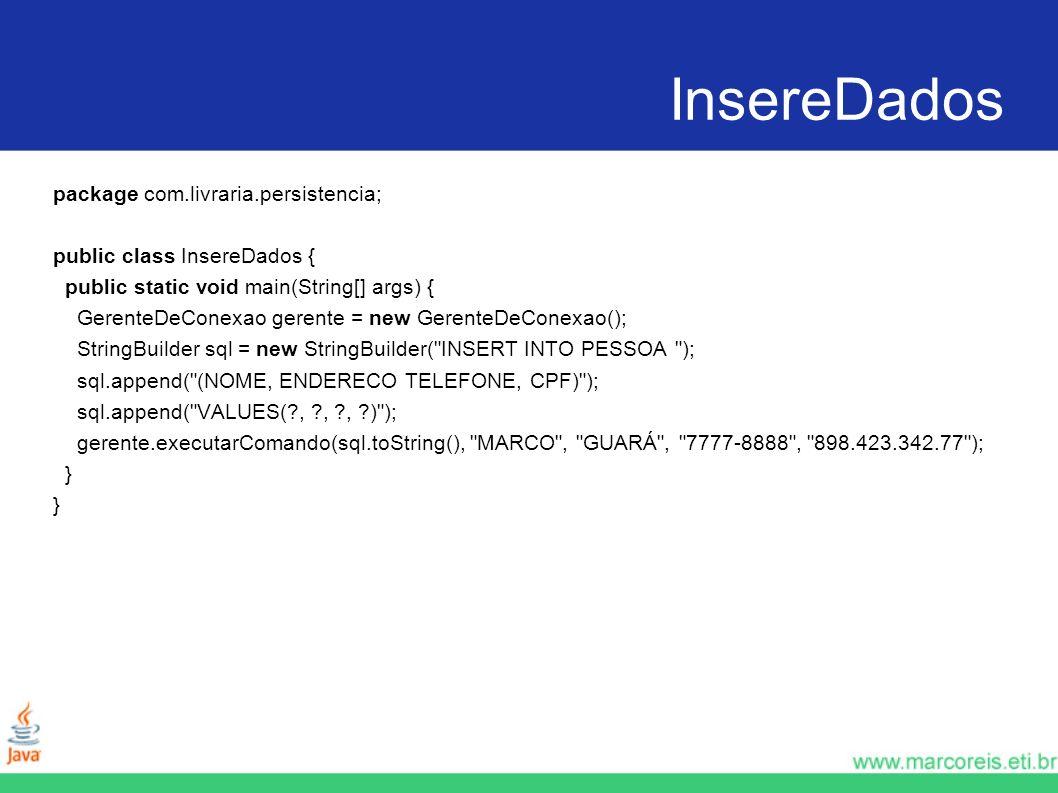 InsereDados package com.livraria.persistencia; public class InsereDados { public static void main(String[] args) { GerenteDeConexao gerente = new Gere
