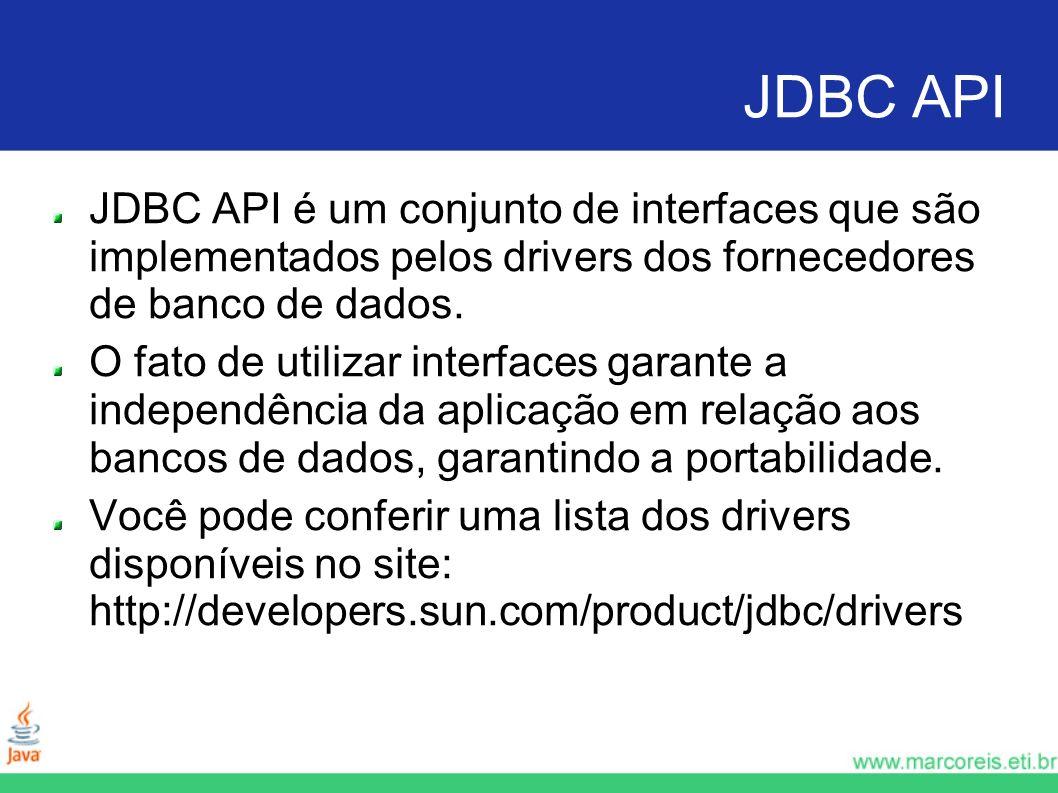JDBC API JDBC API é um conjunto de interfaces que são implementados pelos drivers dos fornecedores de banco de dados. O fato de utilizar interfaces ga