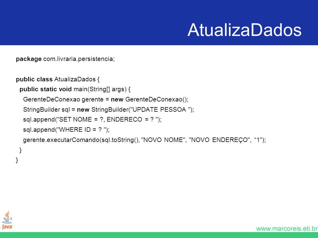 AtualizaDados package com.livraria.persistencia; public class AtualizaDados { public static void main(String[] args) { GerenteDeConexao gerente = new