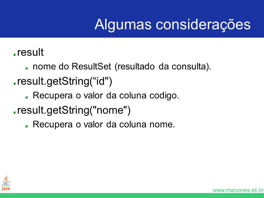 Algumas considerações result nome do ResultSet (resultado da consulta). result.getString(id