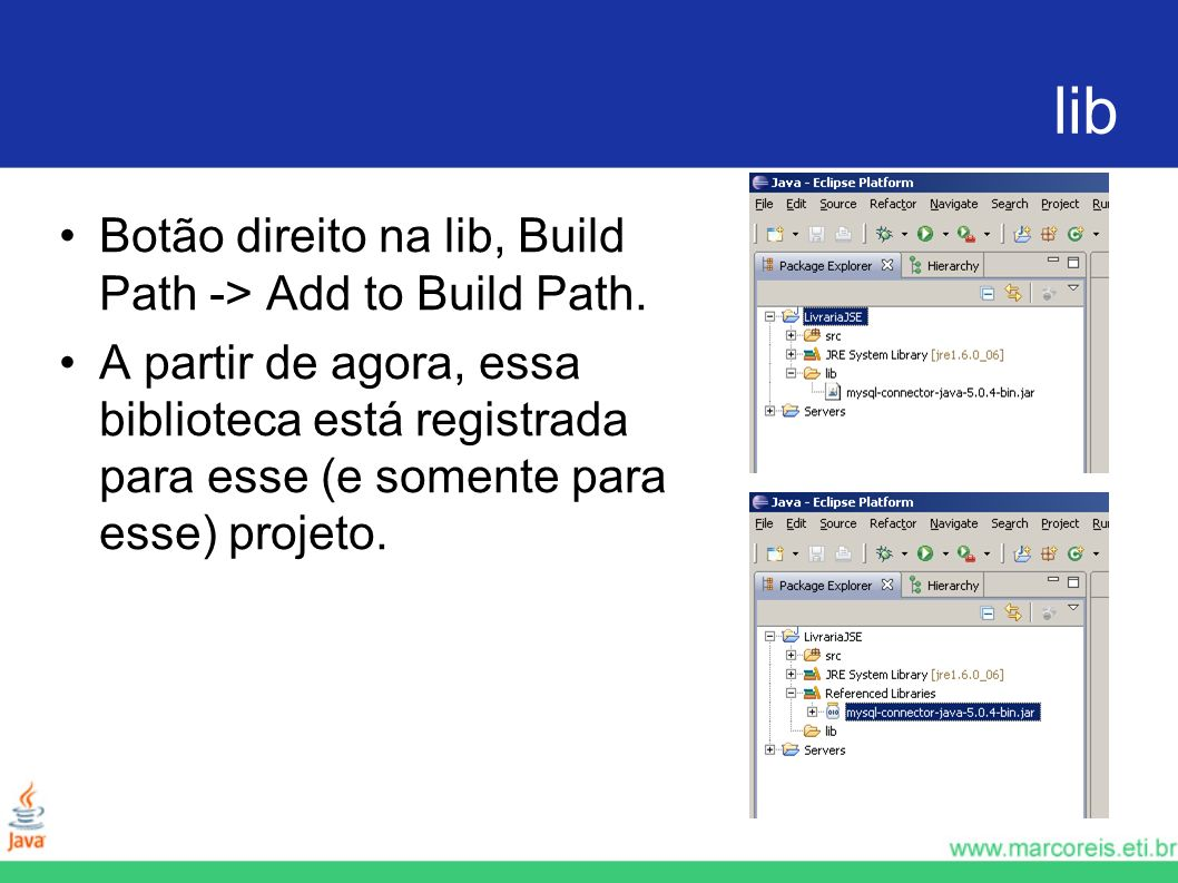 lib Botão direito na lib, Build Path -> Add to Build Path.