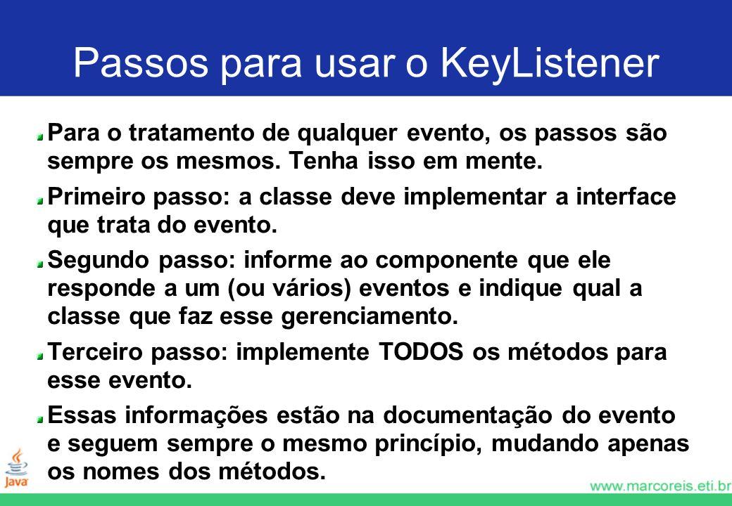 Passos para usar o KeyListener Para o tratamento de qualquer evento, os passos são sempre os mesmos. Tenha isso em mente. Primeiro passo: a classe dev