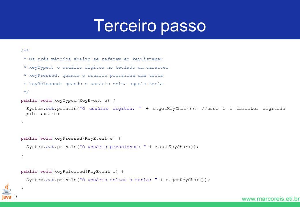 Terceiro passo /** * Os três métodos abaixo se referem ao keyListener * keyTyped: o usuário digitou no teclado um caracter * keyPressed: quando o usuá