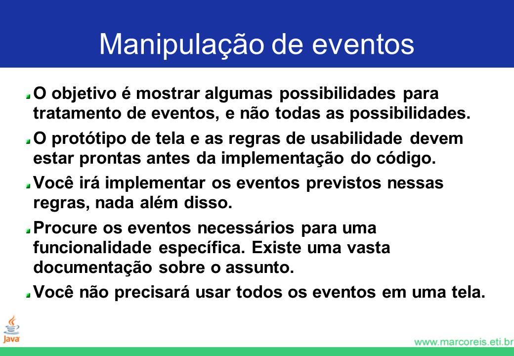 Manipulação de eventos O objetivo é mostrar algumas possibilidades para tratamento de eventos, e não todas as possibilidades. O protótipo de tela e as