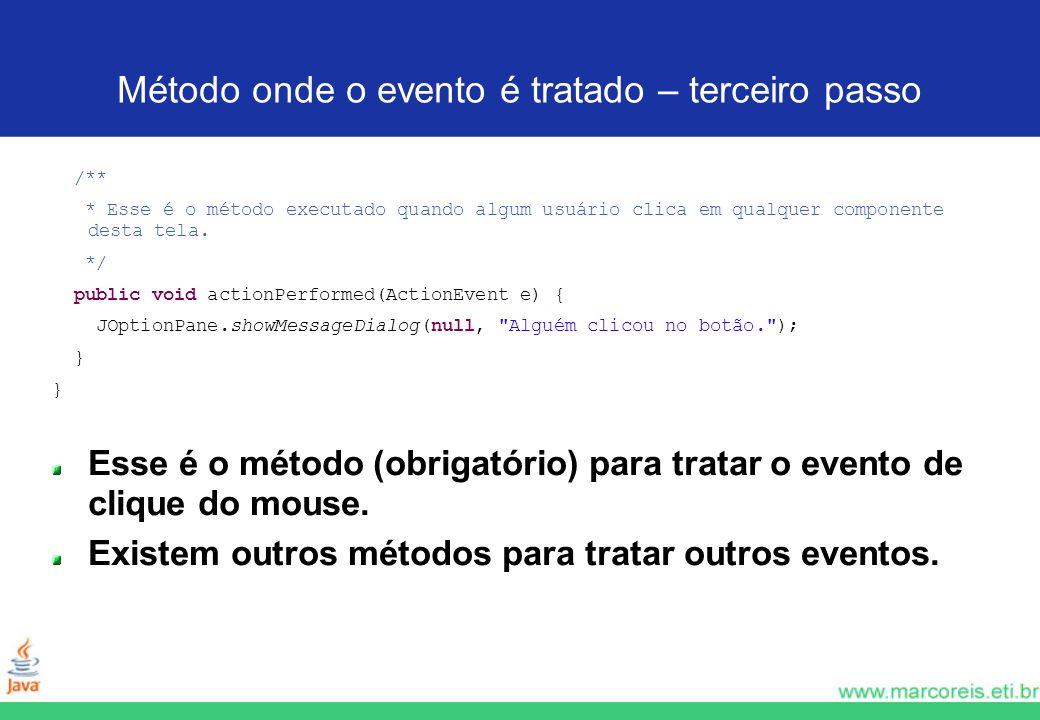 Método onde o evento é tratado – terceiro passo /** * Esse é o método executado quando algum usuário clica em qualquer componente desta tela. */ publi