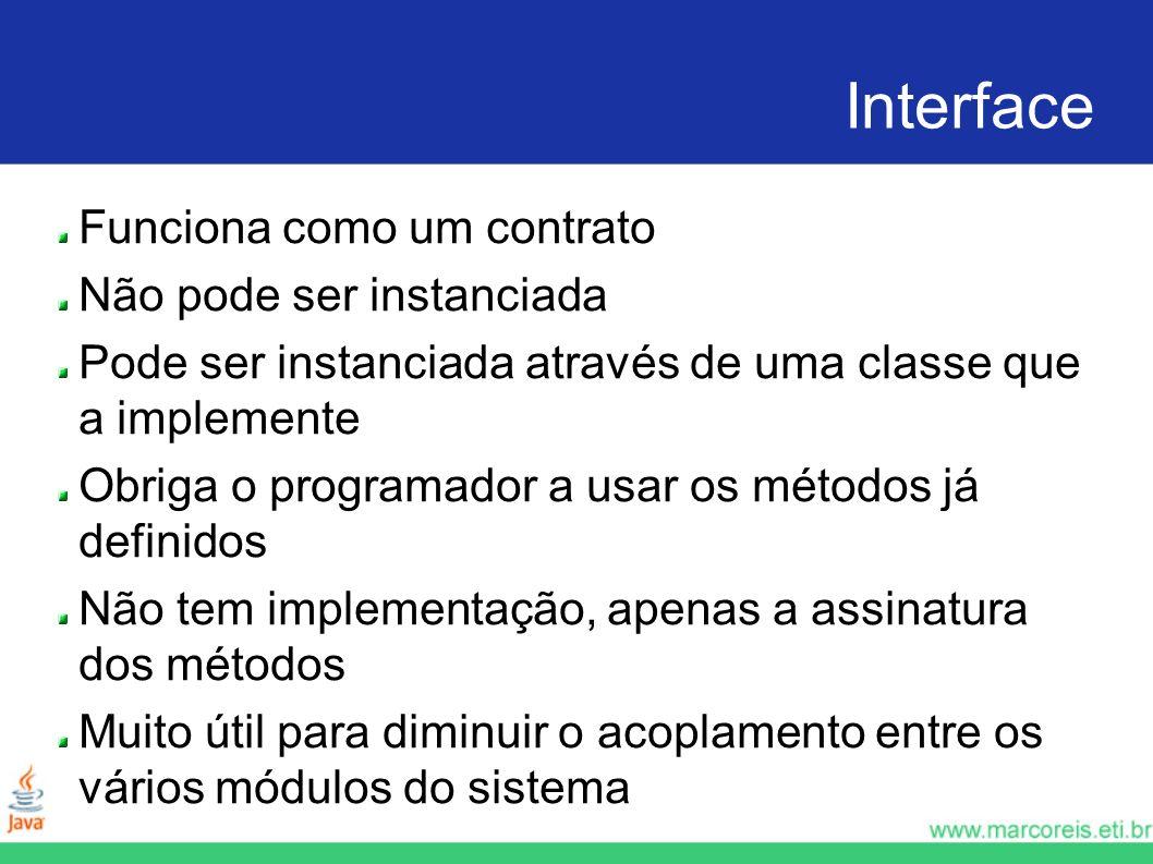 Interface Funciona como um contrato Não pode ser instanciada Pode ser instanciada através de uma classe que a implemente Obriga o programador a usar o