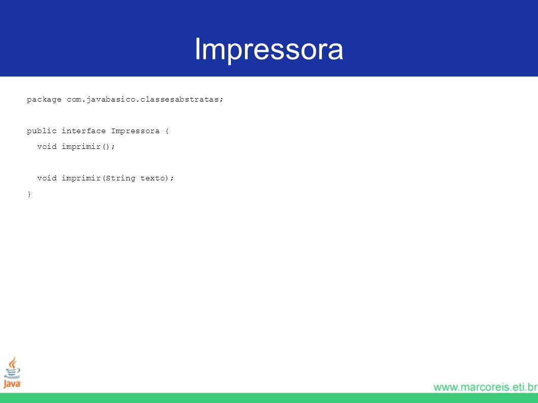 Impressora package com.javabasico.classesabstratas; public interface Impressora { void imprimir(); void imprimir(String texto); }
