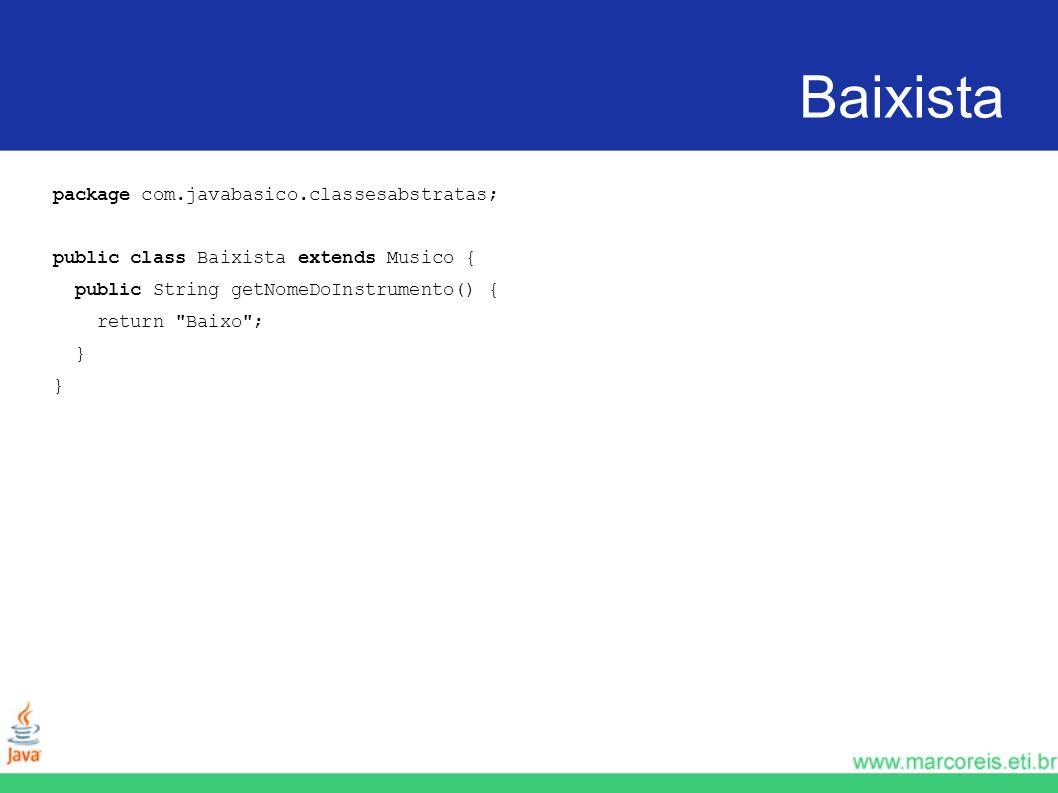 Baixista package com.javabasico.classesabstratas; public class Baixista extends Musico { public String getNomeDoInstrumento() { return