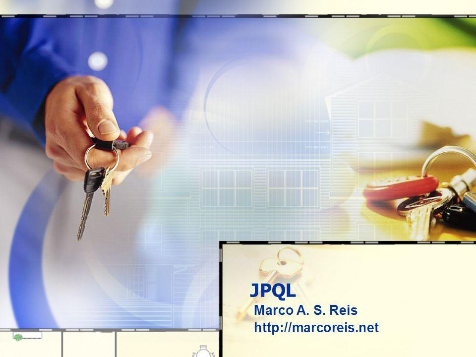 JPQL Marco A. S. Reis http://marcoreis.net