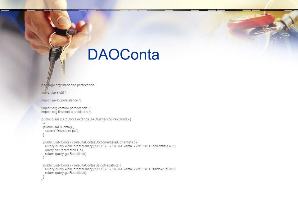 DAOConta package org.financeiro.persistencia; import java.util.*; import javax.persistence.*; import org.comum.persistencia.*; import org.financeiro.e