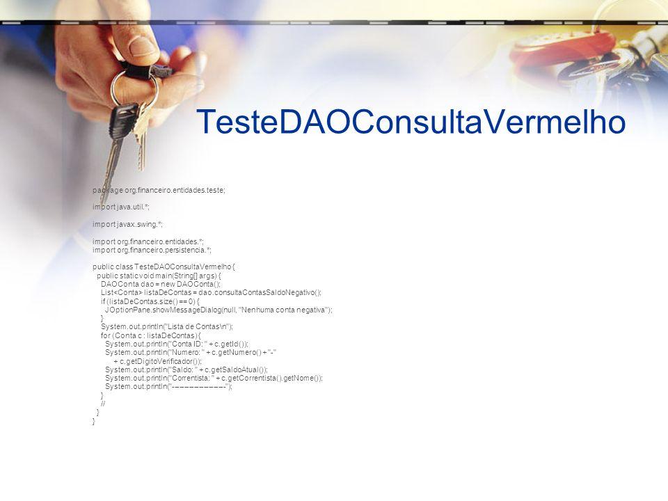 TesteDAOConsultaVermelho package org.financeiro.entidades.teste; import java.util.*; import javax.swing.*; import org.financeiro.entidades.*; import o