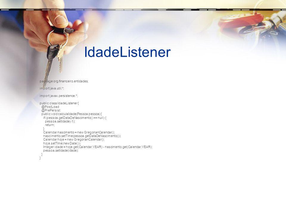 IdadeListener package org.financeiro.entidades; import java.util.*; import javax.persistence.*; public class IdadeListener { @PostLoad @PrePersist pub