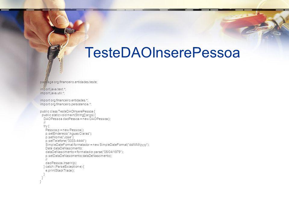 TesteDAOInserePessoa package org.financeiro.entidades.teste; import java.text.*; import java.util.*; import org.financeiro.entidades.*; import org.fin