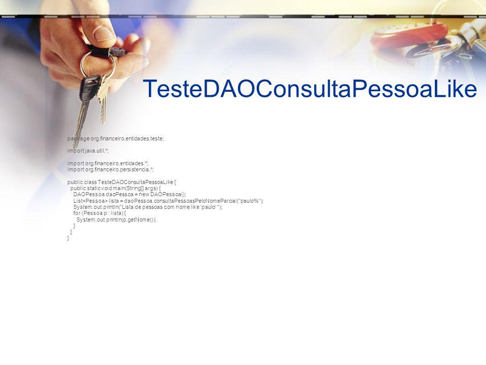 TesteDAOConsultaPessoaLike package org.financeiro.entidades.teste; import java.util.*; import org.financeiro.entidades.*; import org.financeiro.persis