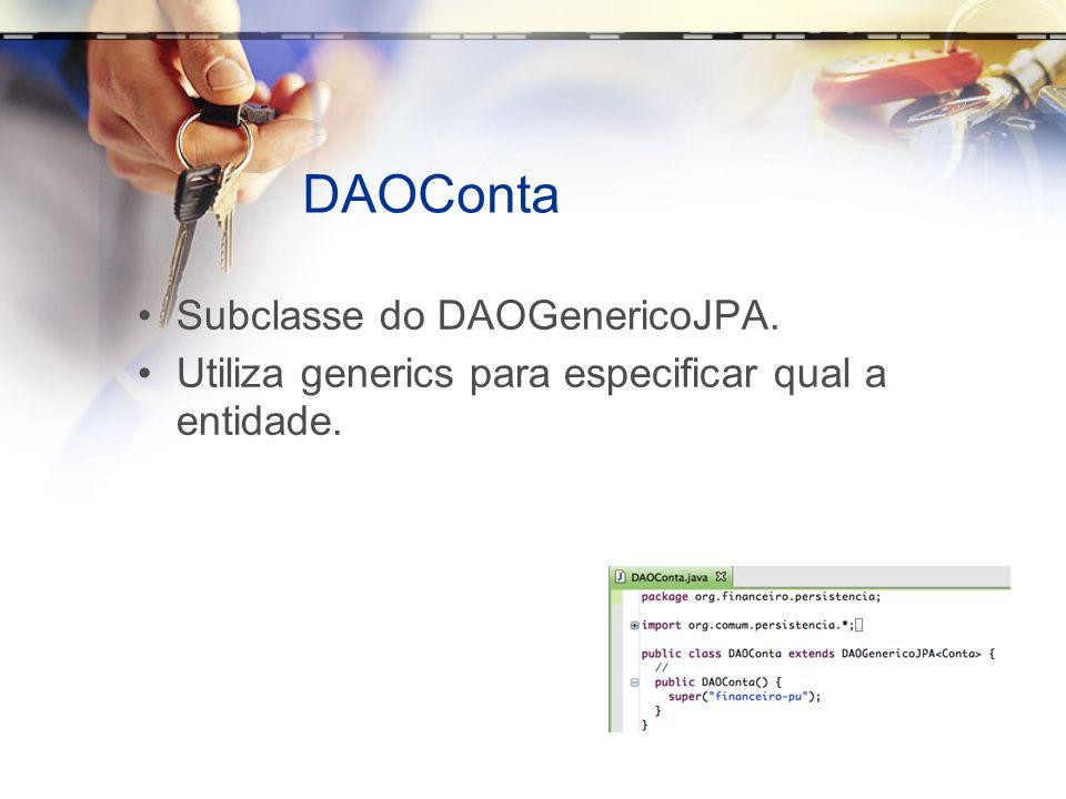 DAOCorrentista Similar ao DAOConta. Deve haver um DAO para cada classe de entidade.
