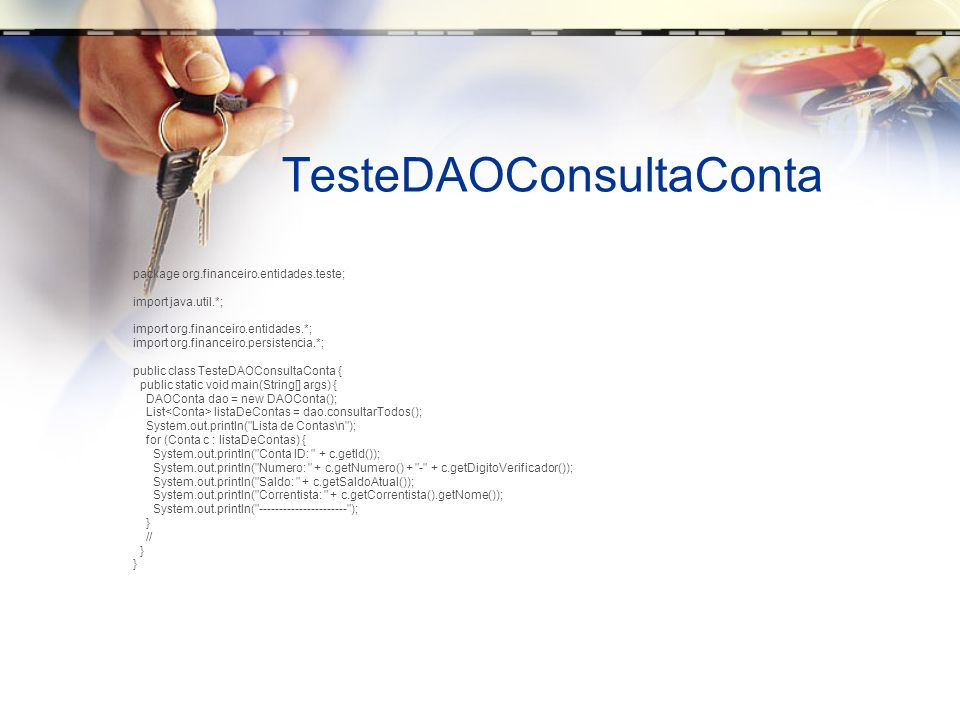 TesteDAOConsultaConta package org.financeiro.entidades.teste; import java.util.*; import org.financeiro.entidades.*; import org.financeiro.persistenci