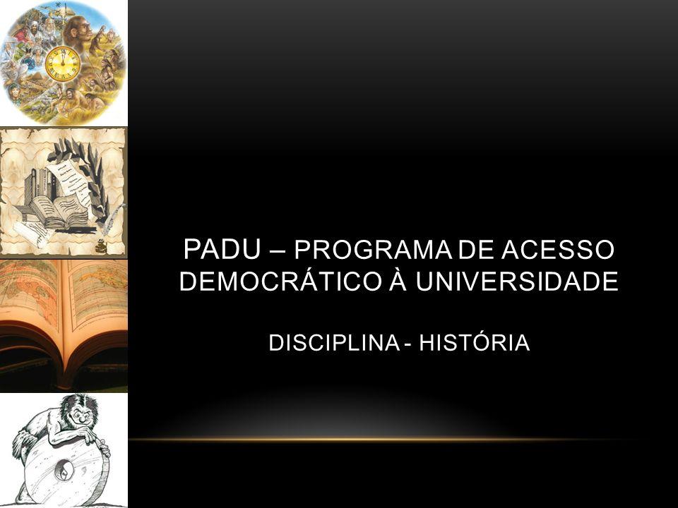 PADU – PROGRAMA DE ACESSO DEMOCRÁTICO À UNIVERSIDADE DISCIPLINA - HISTÓRIA