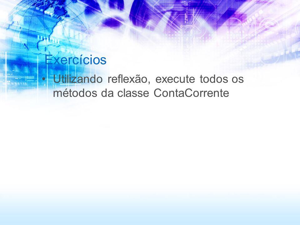 Exercícios Utilizando reflexão, execute todos os métodos da classe ContaCorrente