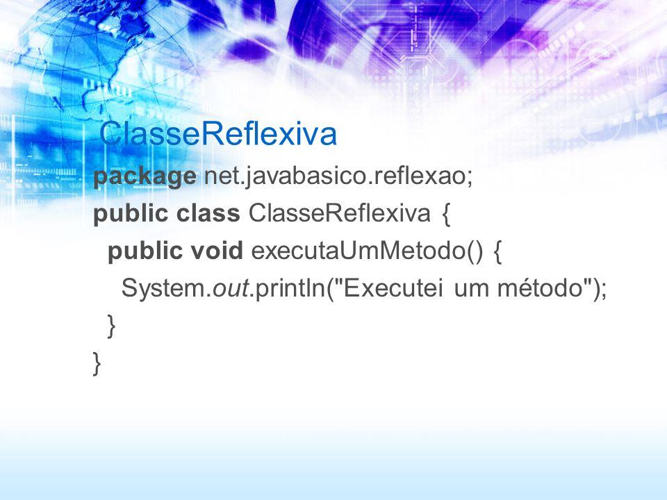 TestaAReflexao package net.javabasico.testereflexao; import java.lang.reflect.*; public class TestaAReflexao { public static void main(String[] args) { try { Class clazz = Class.forName( net.javabasico.reflexao.ClasseReflexiva ); Object objeto = clazz.newInstance(); 1.