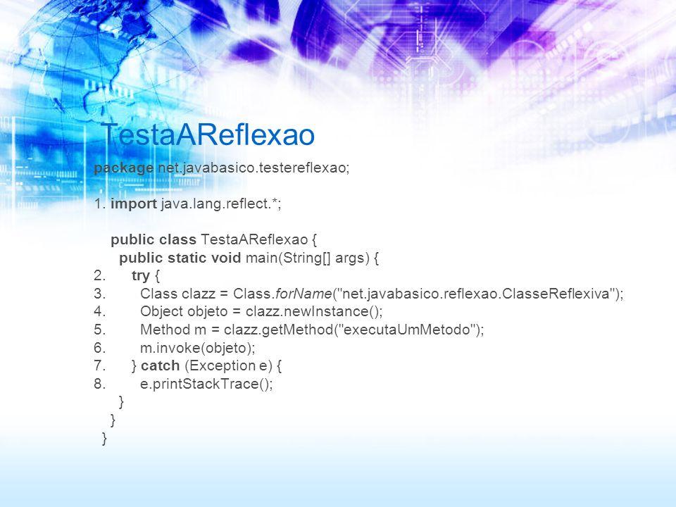 TestaAReflexao package net.javabasico.testereflexao; 1.