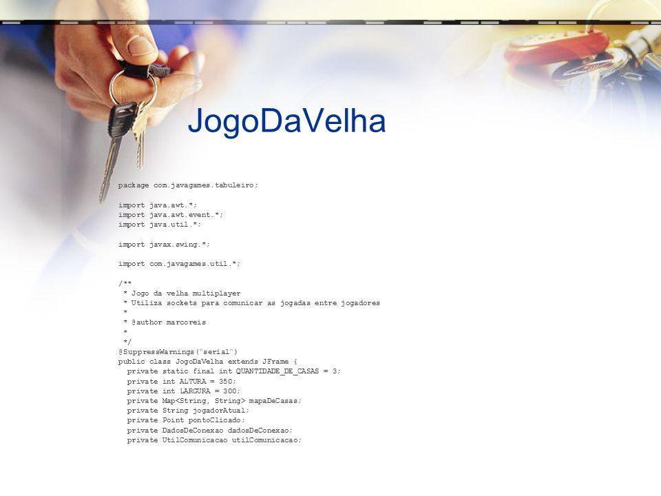 JogoDaVelha package com.javagames.tabuleiro; import java.awt.*; import java.awt.event.*; import java.util.*; import javax.swing.*; import com.javagames.util.*; /** * Jogo da velha multiplayer * Utiliza sockets para comunicar as jogadas entre jogadores * * @author marcoreis * */ @SuppressWarnings( serial ) public class JogoDaVelha extends JFrame { private static final int QUANTIDADE_DE_CASAS = 3; private int ALTURA = 350; private int LARGURA = 300; private Map mapaDeCasas; private String jogadorAtual; private Point pontoClicado; private DadosDeConexao dadosDeConexao; private UtilComunicacao utilComunicacao;