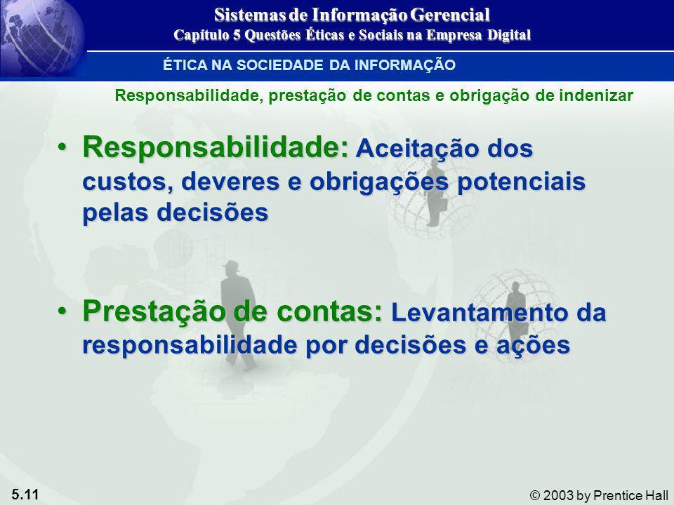 5.11 © 2003 by Prentice Hall Responsabilidade: Aceitação dos custos, deveres e obrigações potenciais pelas decisõesResponsabilidade: Aceitação dos cus