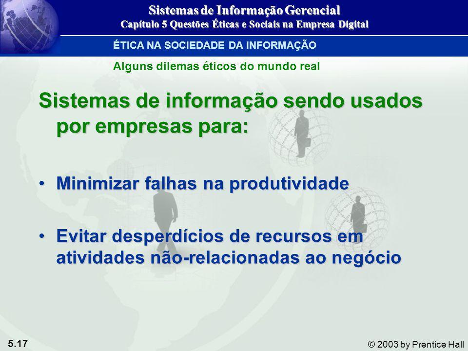 5.17 © 2003 by Prentice Hall Sistemas de informação sendo usados por empresas para: Minimizar falhas na produtividadeMinimizar falhas na produtividade