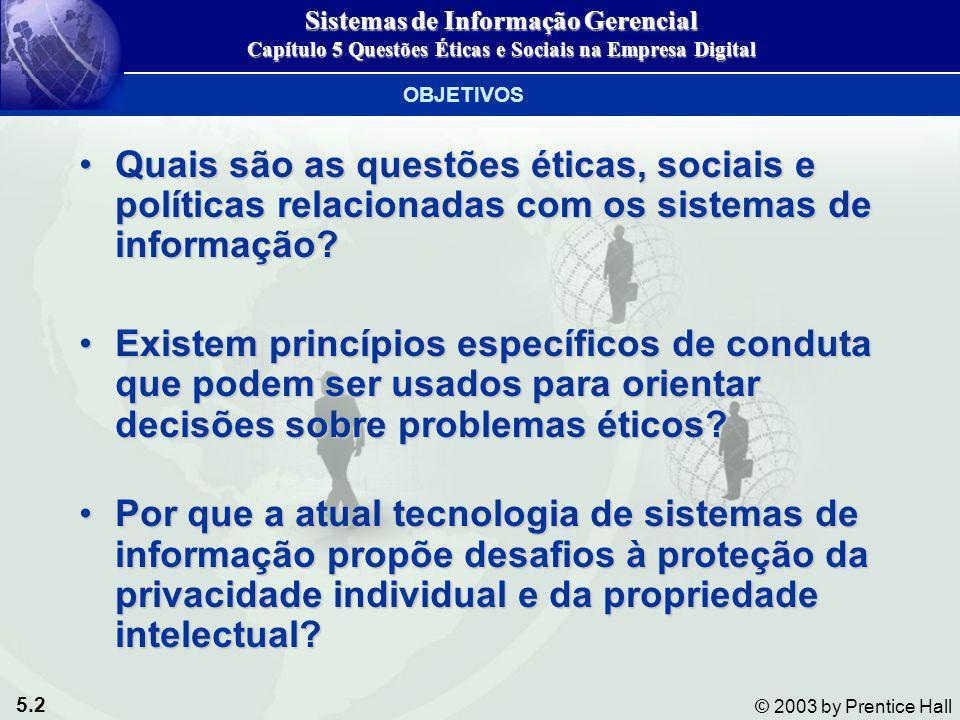 5.2 © 2003 by Prentice Hall Quais são as questões éticas, sociais e políticas relacionadas com os sistemas de informação?Quais são as questões éticas,