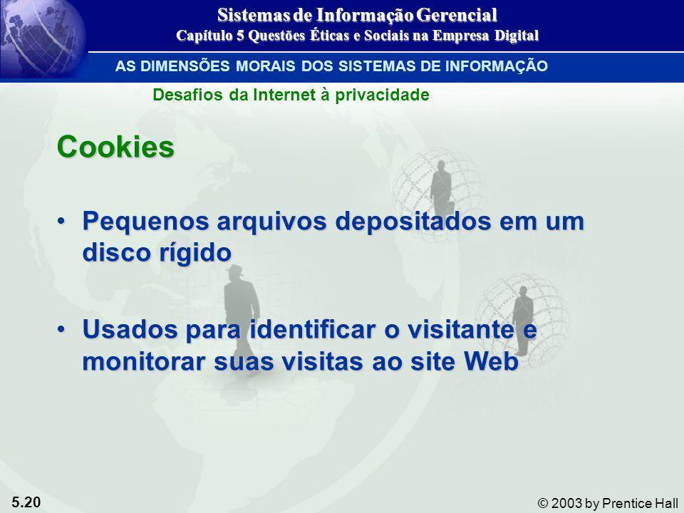 5.20 © 2003 by Prentice Hall Cookies Pequenos arquivos depositados em um disco rígidoPequenos arquivos depositados em um disco rígido Usados para iden