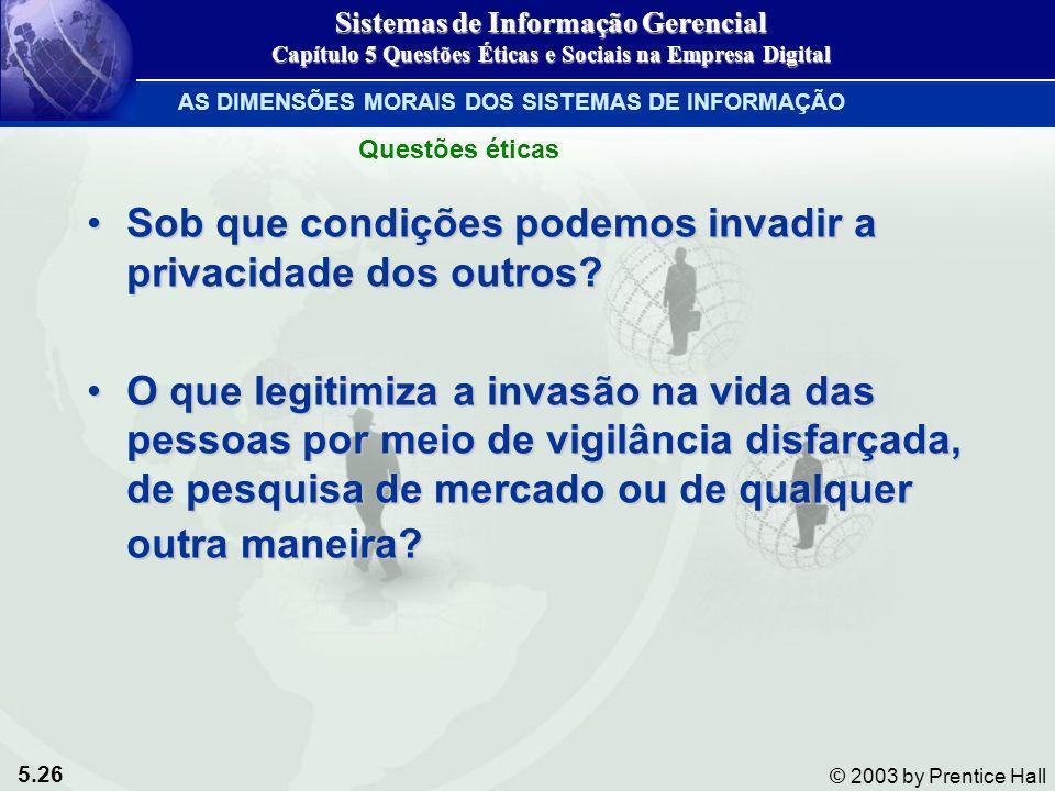 5.26 © 2003 by Prentice Hall Sob que condições podemos invadir a privacidade dos outros?Sob que condições podemos invadir a privacidade dos outros? O