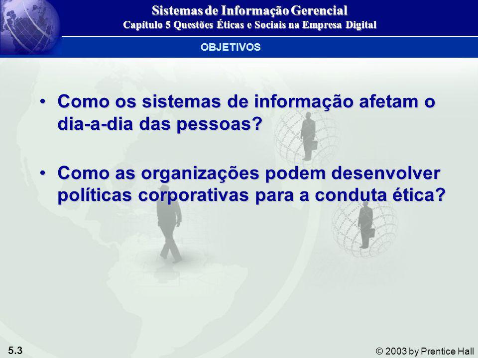 5.3 © 2003 by Prentice Hall Como os sistemas de informação afetam o dia-a-dia das pessoas?Como os sistemas de informação afetam o dia-a-dia das pessoa