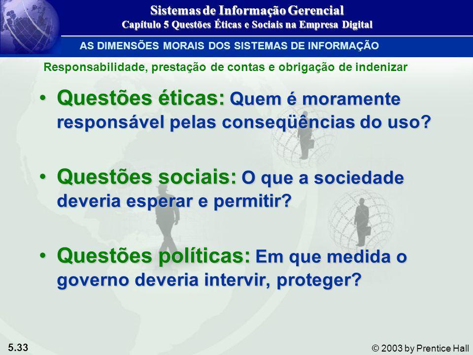 5.33 © 2003 by Prentice Hall Questões éticas: Quem é moramente responsável pelas conseqüências do uso?Questões éticas: Quem é moramente responsável pe