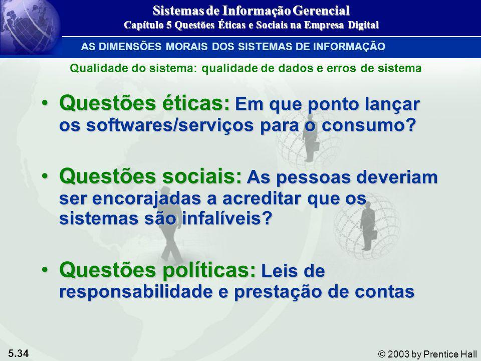 5.34 © 2003 by Prentice Hall Qualidade do sistema: qualidade de dados e erros de sistema Questões éticas: Em que ponto lançar os softwares/serviços pa