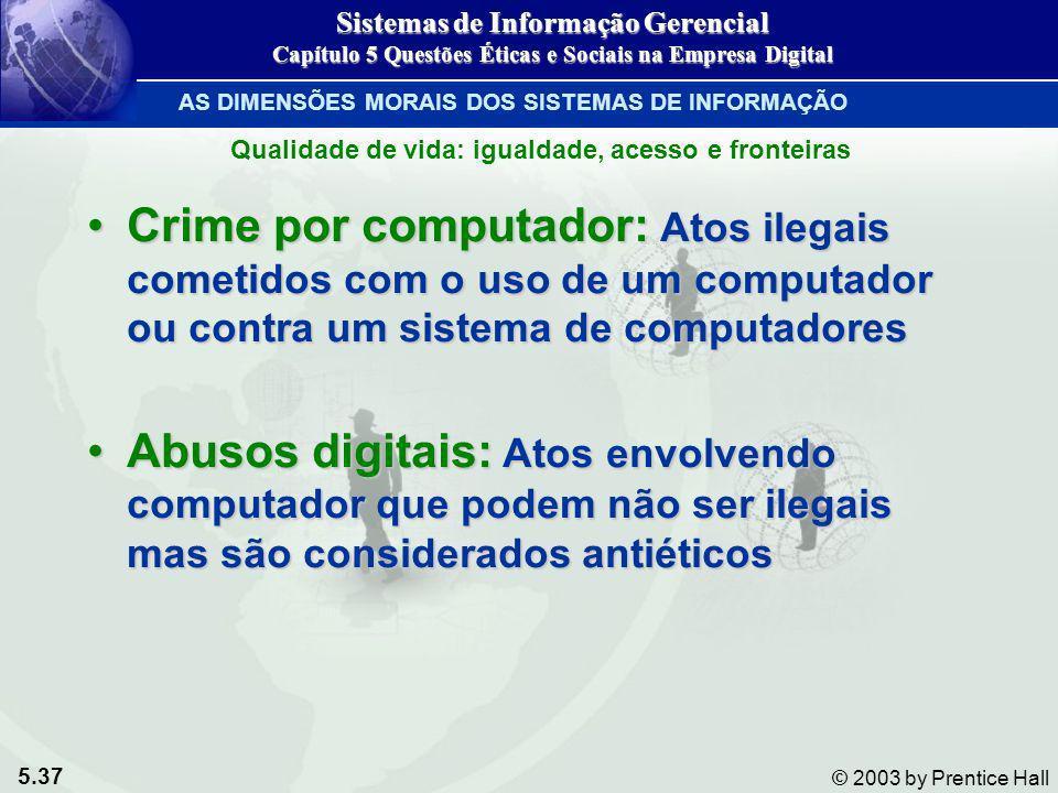 5.37 © 2003 by Prentice Hall Crime por computador: Atos ilegais cometidos com o uso de um computador ou contra um sistema de computadoresCrime por com