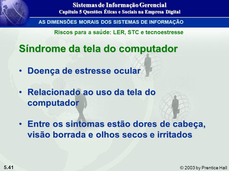 5.41 © 2003 by Prentice Hall Síndrome da tela do computador Doença de estresse ocularDoença de estresse ocular Relacionado ao uso da tela do computado