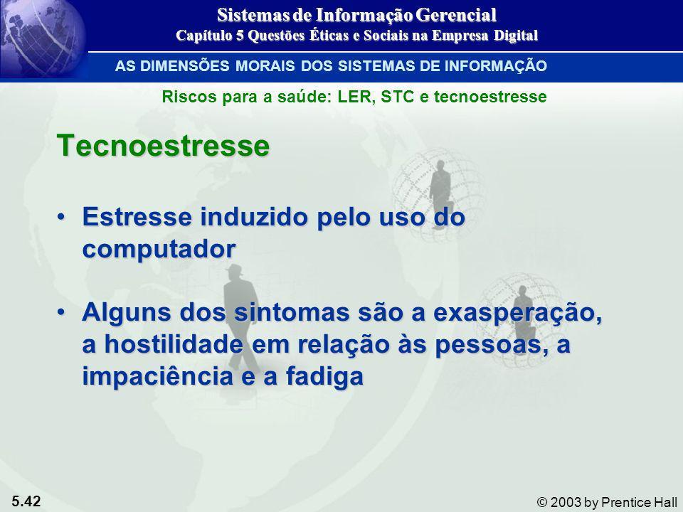 5.42 © 2003 by Prentice Hall Tecnoestresse Estresse induzido pelo uso do computadorEstresse induzido pelo uso do computador Alguns dos sintomas são a