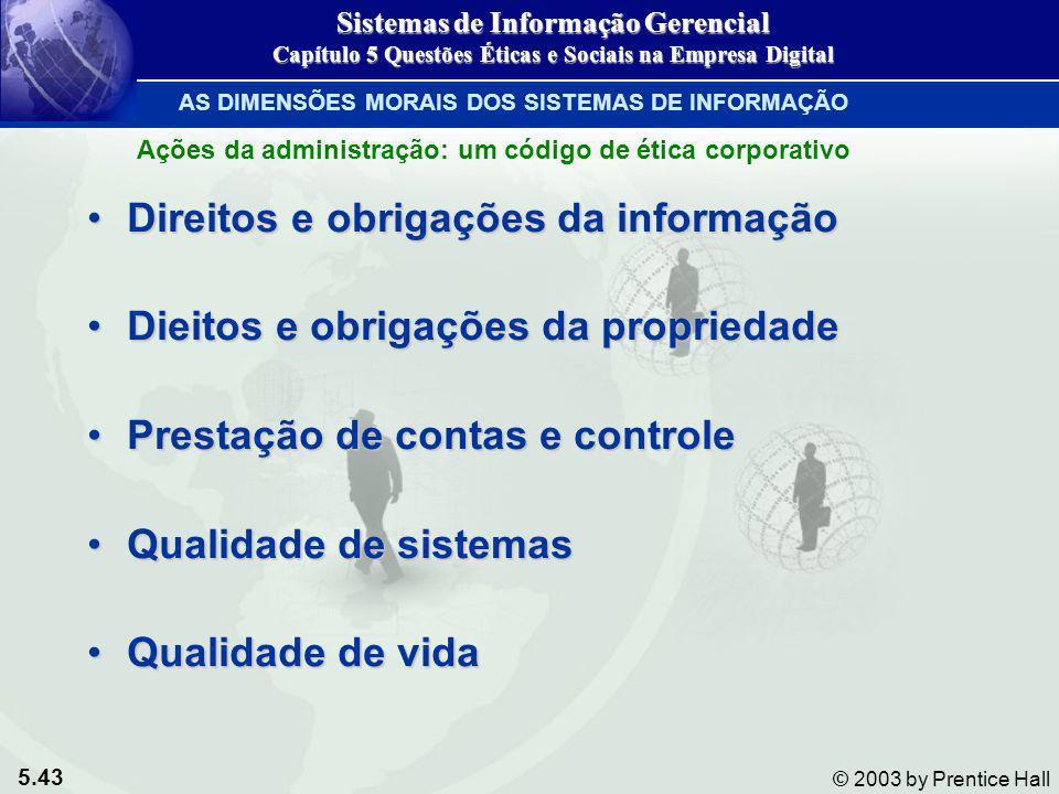 5.43 © 2003 by Prentice Hall Direitos e obrigações da informaçãoDireitos e obrigações da informação Dieitos e obrigações da propriedadeDieitos e obrig