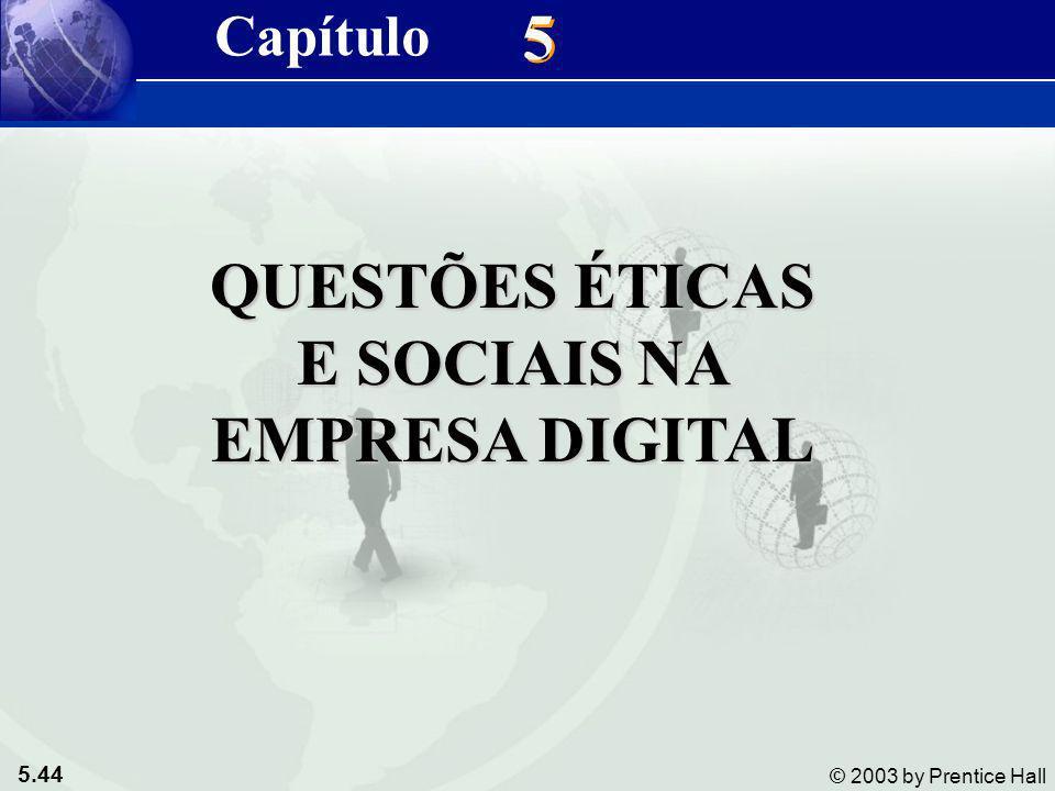 5.44 © 2003 by Prentice Hall 5 5 QUESTÕES ÉTICAS E SOCIAIS NA EMPRESA DIGITAL Capítulo